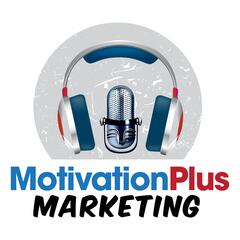 Motivation Plus Marketing Podcast
