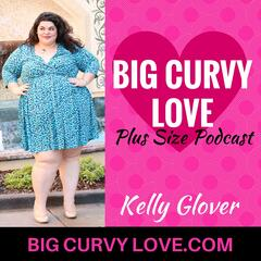 Big Curvy Love: A Plus Size Podcast