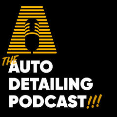 The Auto Detailing Podcast | Making You A Better Detailer