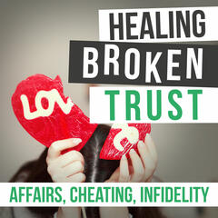Healing Broken Trust | Affair Recovery | Marriage Help | Couples Therapy |  Infidelity | Cheating | Relationships |