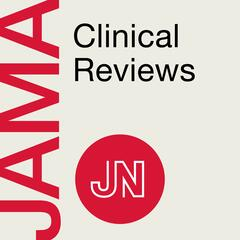 JAMA Clinical Reviews: Interviews about ideas & innovations in medicine,  science & clinical practice. Listen & earn CME credit.