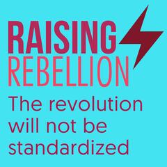 The Raising Rebellion Parent Podcast