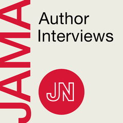 JAMA Author Interviews: Covering research in medicine, science, & clinical  practice. For physicians, researchers, & clinicians.