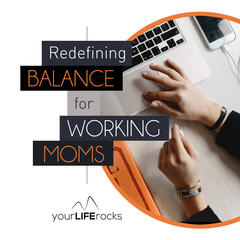 Your Life Rocks: Helping Working Christian Moms Bring Balance & Clarity To  The Chaos