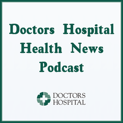 Doctors Hospital Health News Podcast