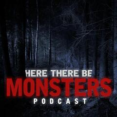 Here There Be Monsters Podcast