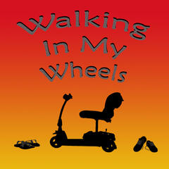 Walking In My Wheels