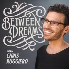 Between Dreams with Chris Ruggiero