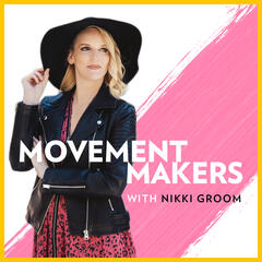 Movement Makers Podcast with Nikki Groom