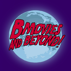 B Movies and Beyond!!!