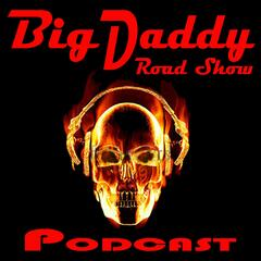 The Big Daddy Road Show Adult Comedy and Talk Podcast