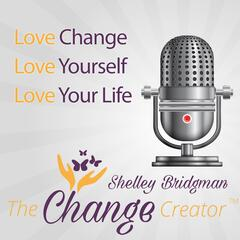 The Change Creator with Shelley Bridgman
