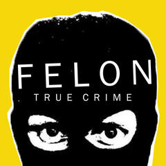 Felon True Crime Podcast