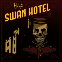 Tales From The Swan Hotel