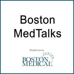 Boston MedTalks - Boston Medical Center