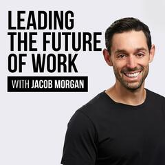 The Future of Work Podcast With Jacob Morgan | Futurist | Workplace |