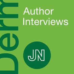 JAMA Dermatology Author Interviews: Covering research on the skin, its