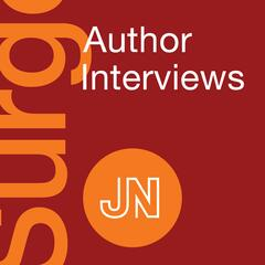 JAMA Surgery Author Interviews: Covering research, science, & clinical