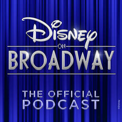 The Official Disney on Broadway Podcast