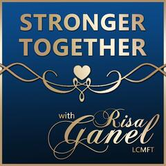 Stronger Together with Risa Ganel, LCMFT