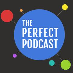 The Perfect Podcast
