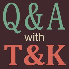 Q&A with T&K