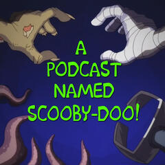 A Podcast Named Scooby-Doo!