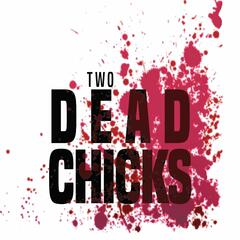 Two Dead Chicks | A Walking Dead Podcast