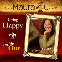 Maura Sweeney: Living Happy Inside Out