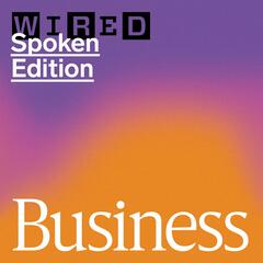 WIRED Business – Spoken Edition