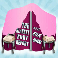 The Blanket Fort Report with Kylie Havens