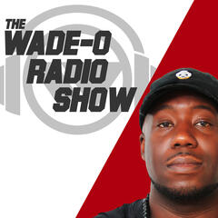 Wade-O Radio Weekly Podcast