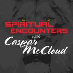 Spiritual Encounters with Caspar Mccloud