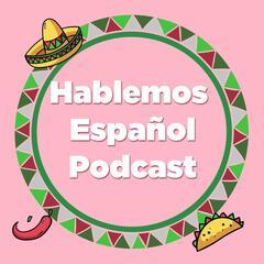 Hablemos Español Podcast