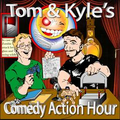 Tom and Kyle's Comedy Action Hour