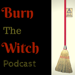 Burn The Witch Podcast
