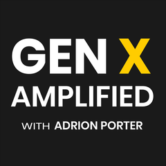 Gen X Amplified with Adrion Porter. The Personal Branding and Leadership Podcast for Gen X.