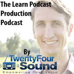 The Learn Podcast Production Podcast by TwentyFourSound