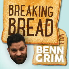 Breaking Bread with Benn Grim