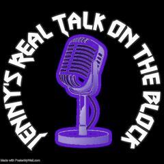 Jenny's Real Talk On The Block