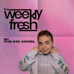 #TheWeeklyFresh with The Kid Angel