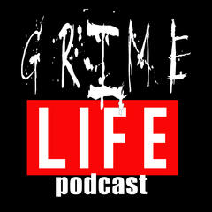 Grime Life Podcast