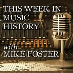 This Week in Music History w/Mike Foster