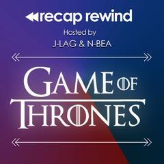 Game of Thrones - Recap Rewind