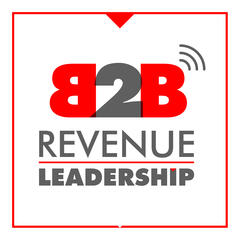 The B2B Revenue Leadership Show - CEO, CRO, CMO Sales and Marketing for the Enterprise
