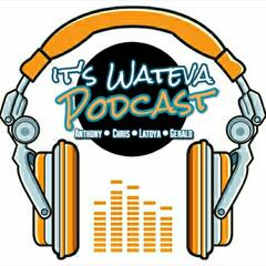 Its Wateva Podcast