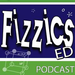 The FizzicsEd Podcast