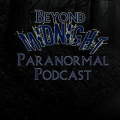 Beyond Midnight Paranormal Podcast