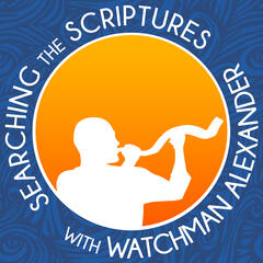 Searching the Scriptures with Watchman Alexander