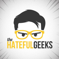 The Hateful Geeks | Ruining Fandom One Show At A Time